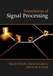 Foundations Of Signal Processing Hardcover By Vetterli Martin Kovacevic J...