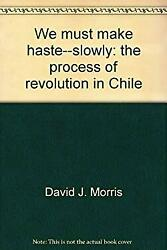 We Must Make Haste--slowly The Process Of Revolution In Chile Hardcover