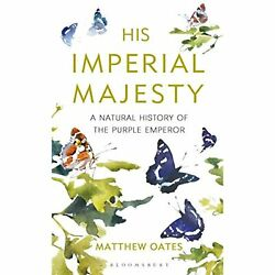 His Imperial Majesty A Natural History Of The Purple Emperor By Matthew Oates