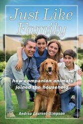 Just Like Family How Companion Animals Joined The Household, Hardcover By L...