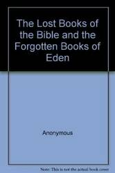 The Lost Books Of The Bible And The Forgotten Books Of Eden - Paperback - Good