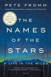 Names Of The Stars A Life In The Wilds Paperback By Fromm Pete Brand New...