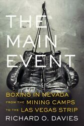 Main Event Boxing In Nevada From The Mining Camps To The Las Vegas Strip H...