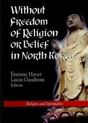 Without Freedom Of Religion Or Belief In North Korea Hardcover By Havet Eti...