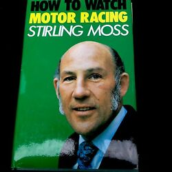 How To Watch Motor Racing By Sterling Moss, Hard Cover Book, 1975, 153 Pages