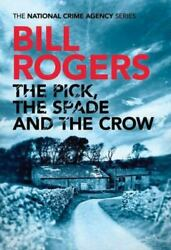 The Pick, The Spade And The Crow The National Crime Agency Series - Very Good