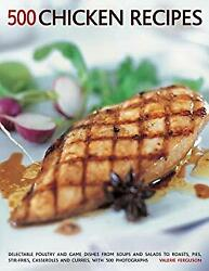 500 Chicken Recipes Delectable Poultry And Game Dishes From Sou