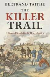The Killer Trail A Colonial Scandal In The Heart Of Africa - Very Good