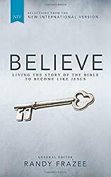 Believe Living The Story Of The Bible To Become Like Jesus Rand