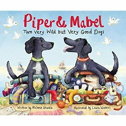 H13215 Piper And Mabel Two Very Wild But Very Good Dogs Melanie Shankle Illus.