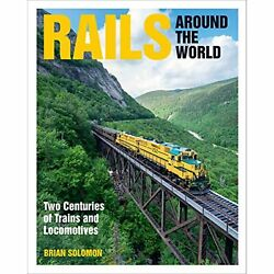 H13768 Rails Around The World Two Centuries Of Trains And Locomotives Brian