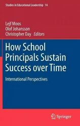 How School Principals Sustain Success Over Time International Perspectives...