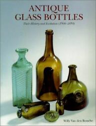 Antique Glass Bottles Their History And Evolution 1500-1850 - A - Very Good