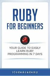 Ruby For Beginners Your Guide To Easily Learn Ruby Programming In 7 Days P...