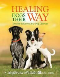Healing Dogs Their Way The Real Solutions Your Dog Deserves Like New Used ...