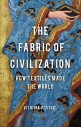The Fabric Of Civilization How Textiles Made The World