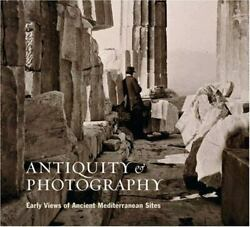 Antiquity And Photography Early Views Of Ancient Mediter - Very Good