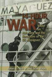The 14-hour War Valor On Koh Tang And The Recapture Of The Ss Mayaguez Wise Jr
