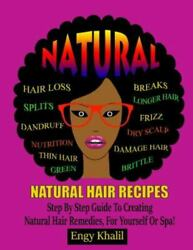 Natural Hair Recipes Step By Step Guide To Creating Spa Hair Remedies For Yo...