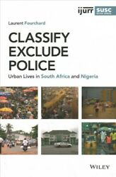Classify, Exclude, Police Urban Lives In South Africa And Nigeria, Paperbac...