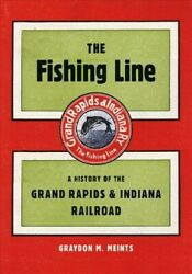 Fishing Line A History Of The Grand Rapids And Indiana Railroad Paperback By...