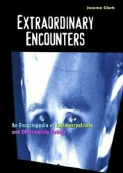Extraordinary Encounters An Encyclopedia Of Extraterrestrial And Otherworldly...