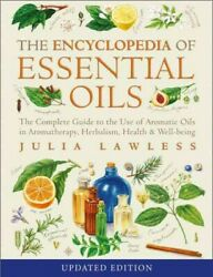 Encyclopedia Of Essential Oils The Complete Guide To The Use Of Aromatic Oi...