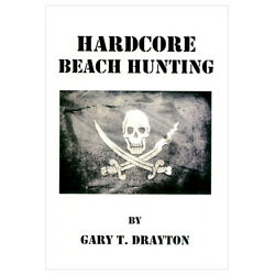 Hardcore Beach Hunting by Gary T. Drayton Beach and Water Hunting Techniques $17.95