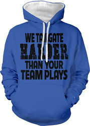 We Tailgate Harder Than Your Team Plays Parking Lot Two Tone Hoodie Sweatshirt