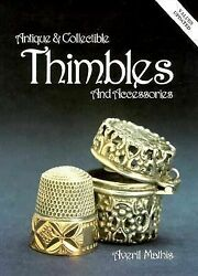 Antiques And Collectible Thimbles And Accessories By Averil Mathis 1995 Hardcover