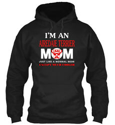 Editon! - I'm An Airedaie Terrier Mom Just Like A Gildan Hoodie Sweatshirt