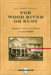 For Wood River Or Bust Mining Geology Idaho Book Silver