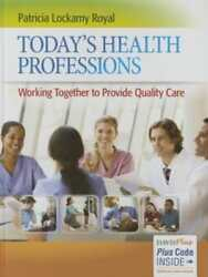 Today's Health Professions: Working Together to Provide Quality Care by Royal