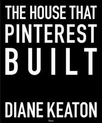 The House that Pinterest Built by Diane Keaton: New