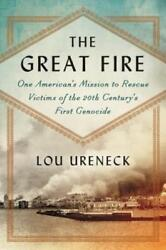 The Great Fire One American's Mission To Rescue Victims Of The 20th Century's