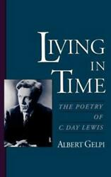 Living In Time The Poetry Of C. Day Lewis By Phd Gelpi Albert New