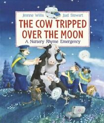 The Cow Tripped Over The Moon A Nursery Rhyme Emergency By Jeanne Willis New