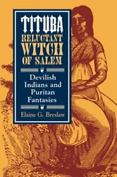 Tituba Reluctant Witch Of Salem Devilish Indians And Puritan Fantasies New