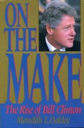 On the Make: The Rise of Bill Clinton by Meredith L Oakley: Used $15.00