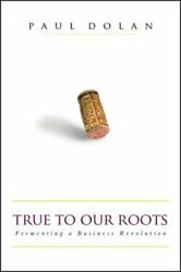 True To Our Roots Fermenting A Business Revolution By Paul Dolan Used