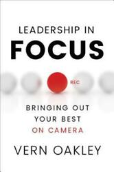 Leadership in Focus: Bringing Out Your Best on Camera by Vern Oakley: Used $3.50