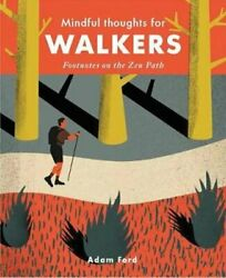 Mindful Thoughts For Walkers Footnotes On The Zen Path By Adam Ford New