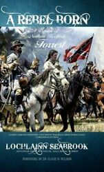 A Rebel Born A Defense Of Nathan Bedford Forrest By Lochlainn Seabrook New