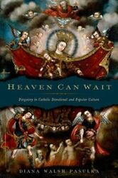 Heaven Can Wait Purgatory In Catholic Devotional And Popular Culture By Pasulka