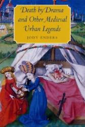 Death By Drama And Other Medieval Urban Legends By Jody Enders Used