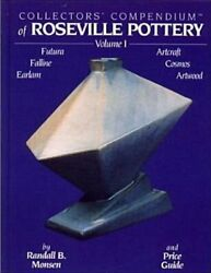 Collectors' Compendium Of Roseville Pottery And Price Guide By Randall B Monsen