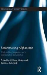 Reconstructing Afghanistan Civil-military Experiences In Comparative By Maley