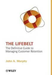 The Lifebelt The Definitive Guide To Managing Customer Retention By Murphy New