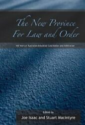 The New Province For Law And Order 100 Years Of Australian Industrial By Isaac
