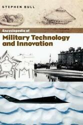 Encyclopedia Of Military Technology And Innovation By Stephen Bull New